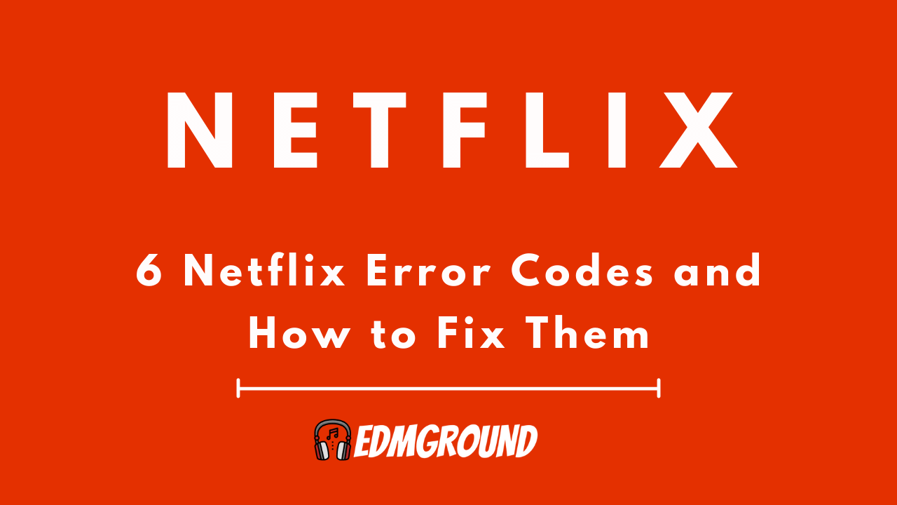 6 Netflix Error Codes and How to Fix Them