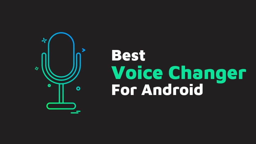Top 10 Male To Female Voice Changer Apps For Android & iOS